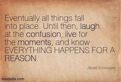 Everything Happens For A Reason Quote Wallpaper Eventually All Things Fall Into Place Until Then Laugh