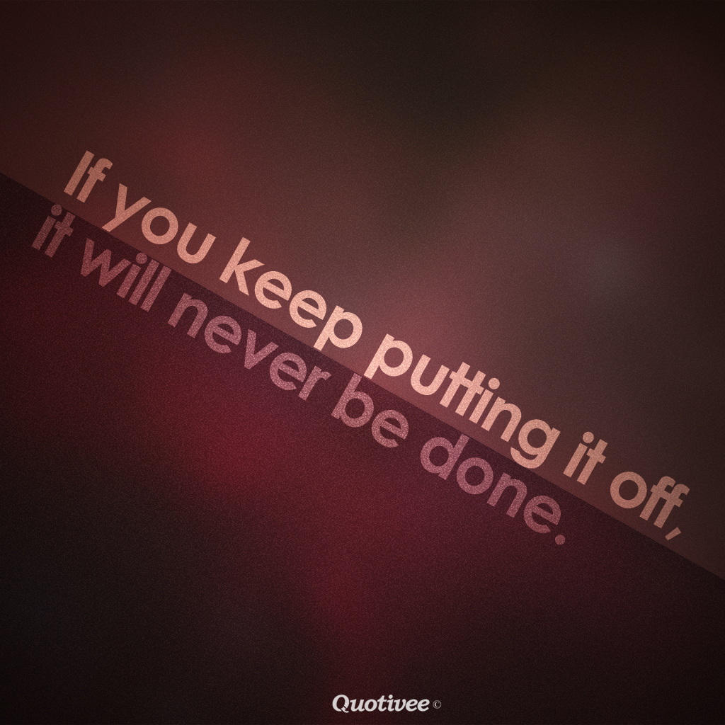 Mad Men Wallpaper Quote If You Keep Putting It Off Inspirational Quotes Quotivee