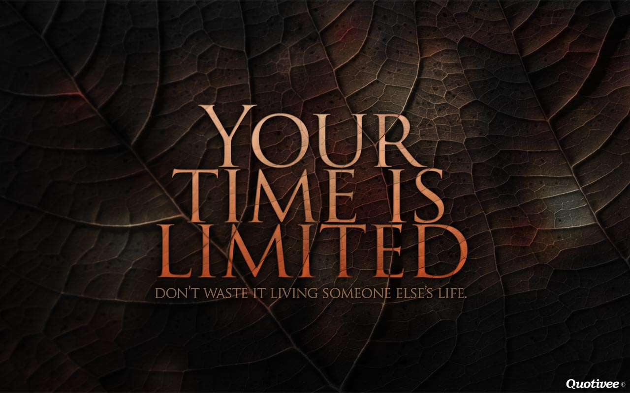 Passion Wallpaper Quote Your Time Is Limited Inspirational Quotes Quotivee
