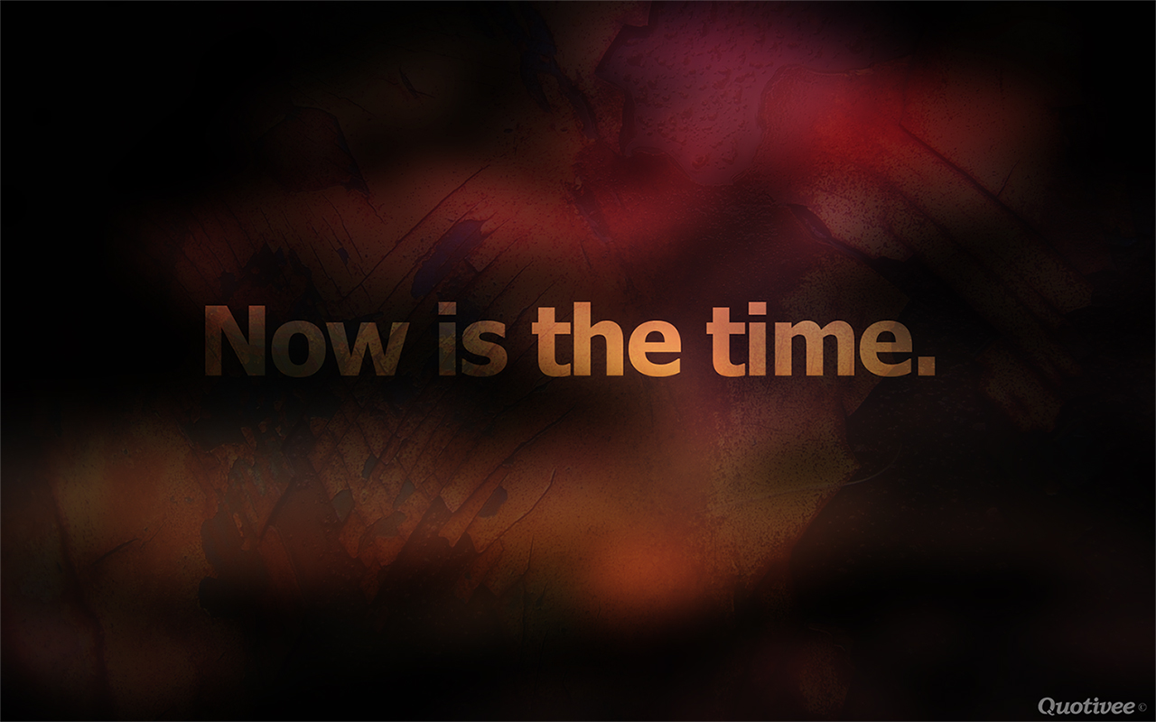 Passion Wallpaper Quote Now Is The Time Inspirational Quotes Quotivee