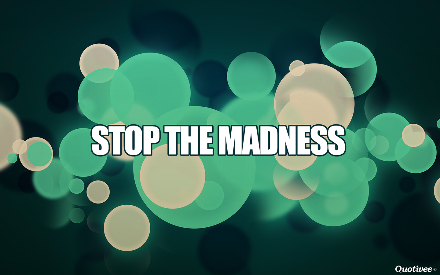 Passion Wallpaper Quote Stop The Madness Inspirational Quotes Quotivee