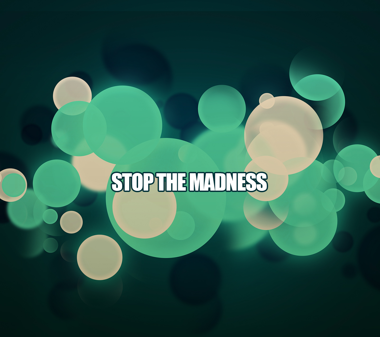 Mobile Wallpapers Quotes On Life Stop The Madness Inspirational Quotes Quotivee