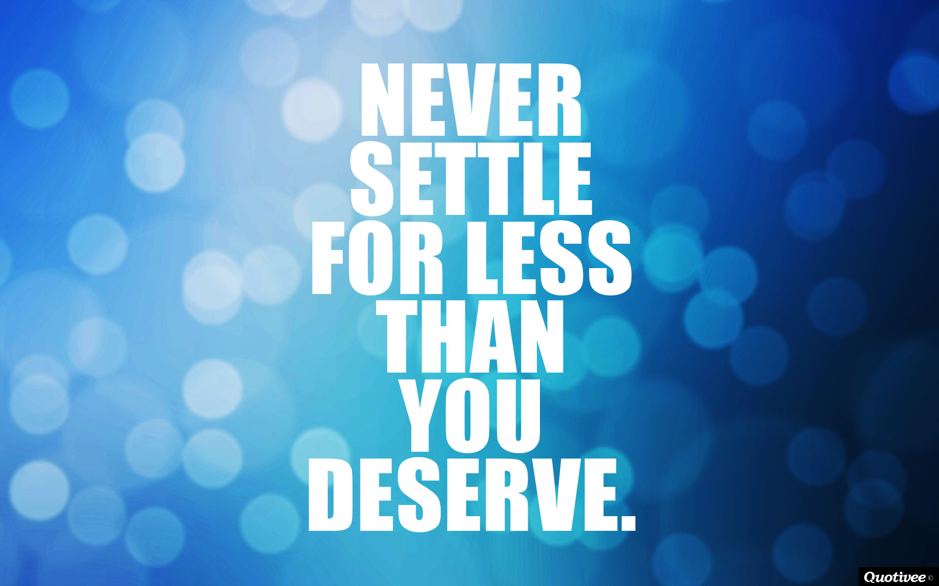 Motivational Hd Quotes Wallpaper Never Settle For Less Than You Deserve Quotivee