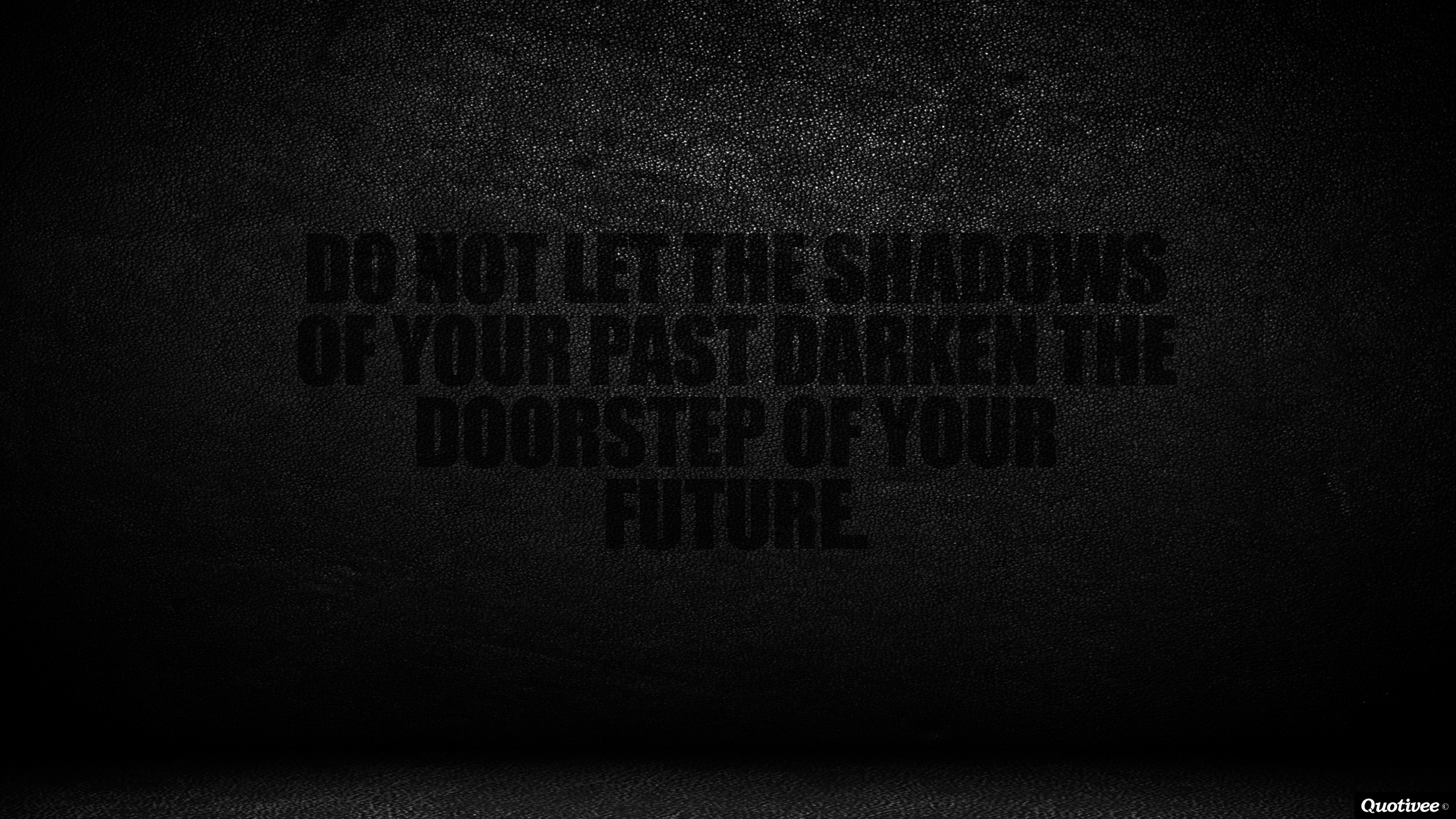 Passion Wallpaper Quote Shadows Of The Past Inspirational Quotes Quotivee