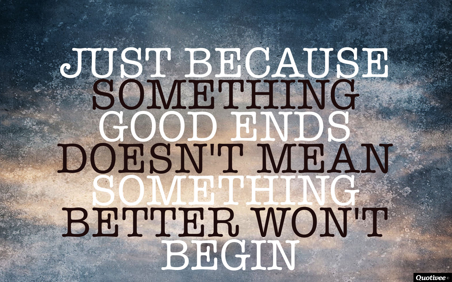 Best Hd Quotes Wallpapers For Pc Just Because Something Good Ends Inspirational Quotes