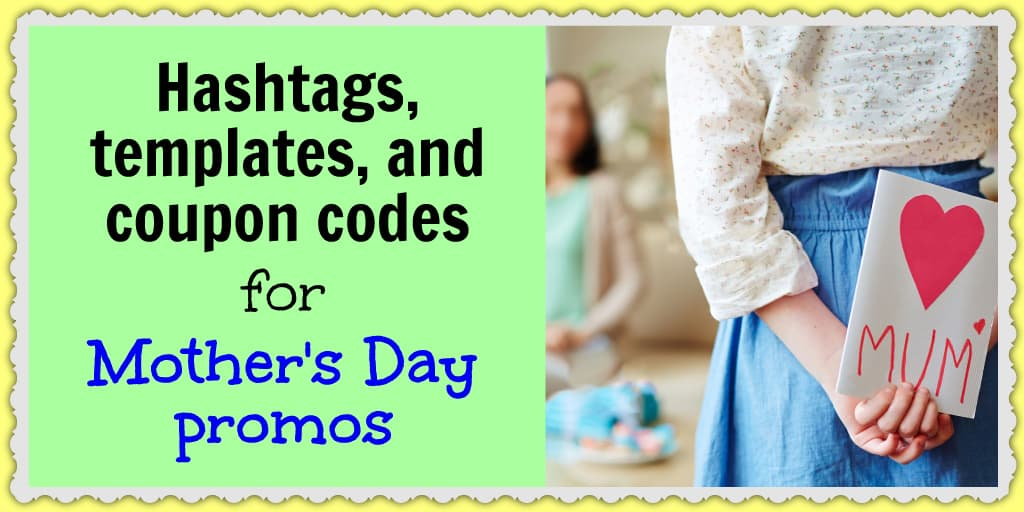 Hashtags, templates, and coupon codes for Mother\u0027s Day promos