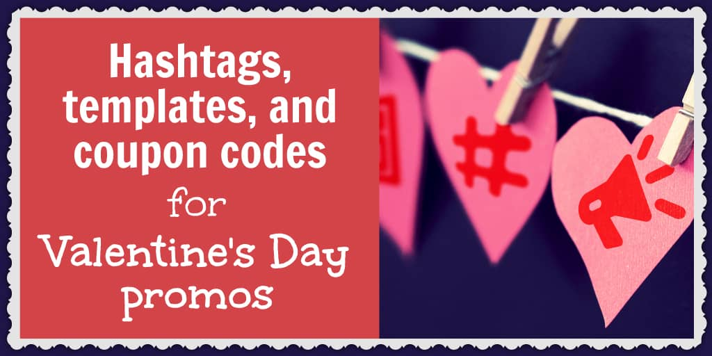 Hashtags, templates, and coupon codes for Valentine\u0027s Day promos