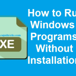 How To Run Programs Without Installing Them In Windows