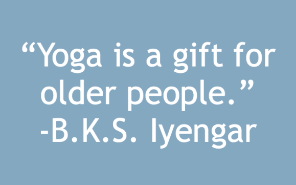 Yoga is a gift for older people. B.K.S.Iyengar