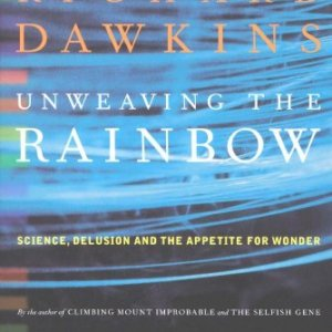 Unweaving-the-Rainbow-Science-Delusion-and-the-Appetite-for-Wonder-0