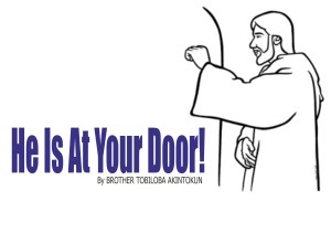 He Is At Your Door!, by Brother Tobiloba Akintokun