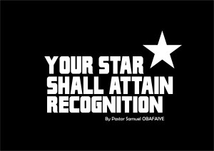 Your Star Shall Attain Recognition, by Pastor Samuel Obafaiye