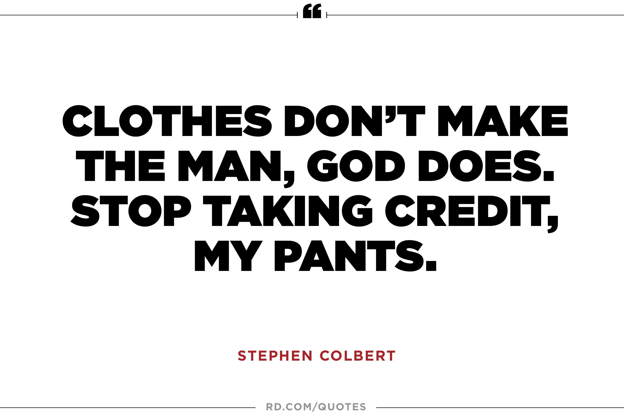 Clothes Quotes 14 Best Ever Stephen Colbert Quotes Reader S Digest