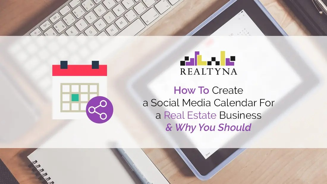 How To Create a Social Media Calendar For a Real Estate Business and