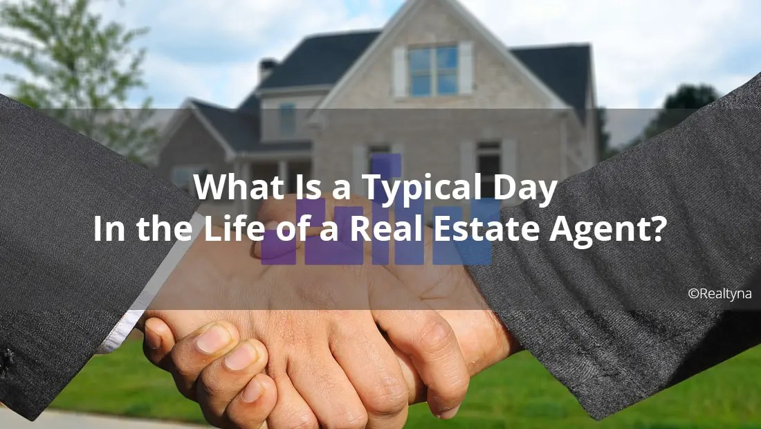 What Is a Typical Day In the Life of a Real Estate Agent?
