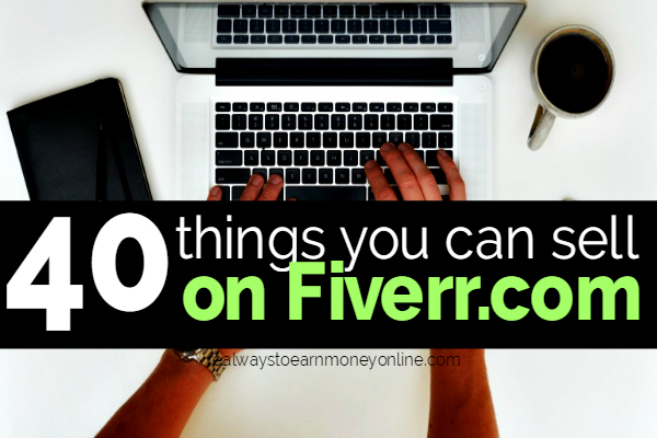 40 Things You Can Sell on Fiverr