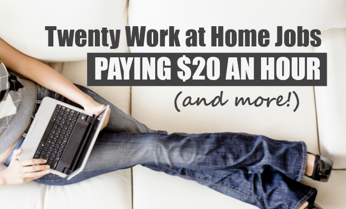 20 Work at Home Jobs Paying $20 An Hour or MORE - jobs that are left