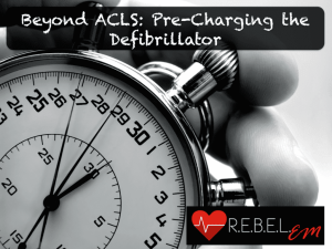 Beyond ACLS - Pre-Charging the Defibrillator
