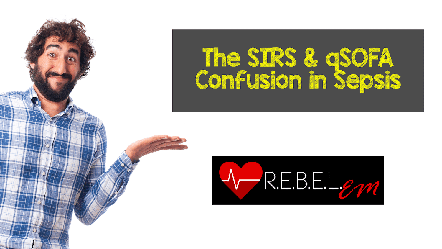 Difference Between Qsofa And Sofa The Sirs Qsofa Confusion In Sepsis Rebel Em Emergency