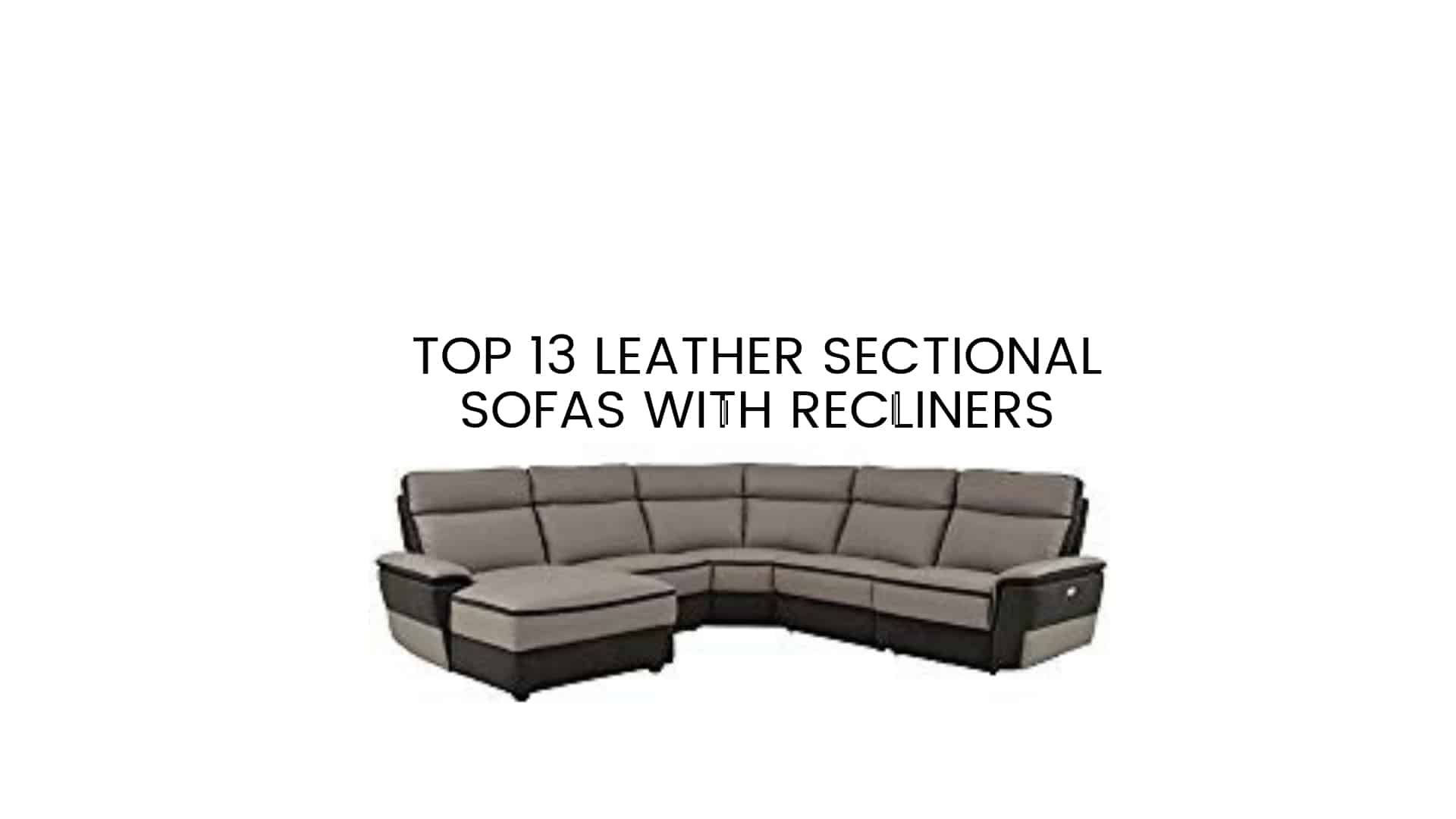 Made Sofa Reviews Top 13 Leather Sectional Sofas With Recliners 2019 Reviews