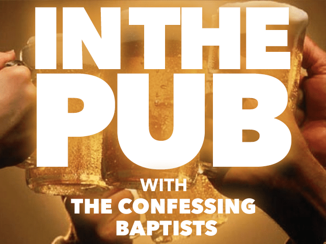 In the Pub with The Confessing Baptists