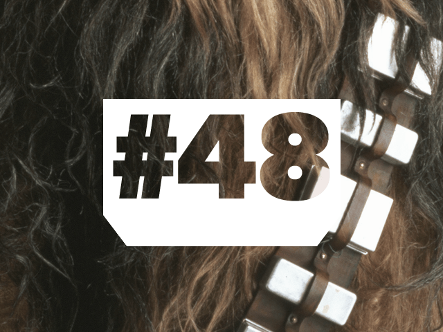 Episode 48: What a Wookiee