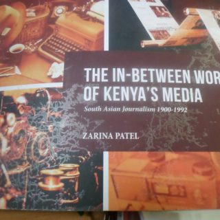 Book Review: The In-Between World of Kenya's Media – South Asian Journalism 1900-1992. Author: Zarina Patel. Publisher: Zand Graphics Limited. Reviewer: Odhiambo Orlale. Photo: Odhiambo Orlale.
