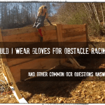 Should I Wear Gloves for Obstacle Racing? And Other OCR Questions Answered