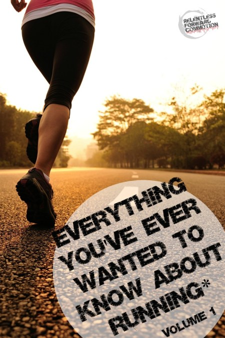 Everything You've ever wanted to know about running
