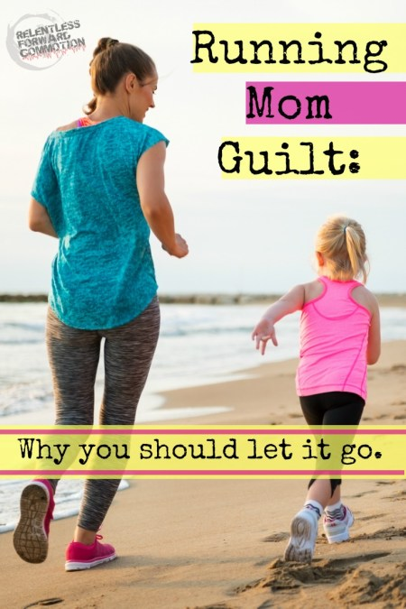 Runing Mom Guilt: Why you should let it go.