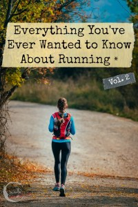 Everything You've Ever Wanted to Know About Running*: Volume 2