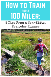 How to Train for a 100 Miler:  5 Tips From a Non-Elite, Everyday Runner