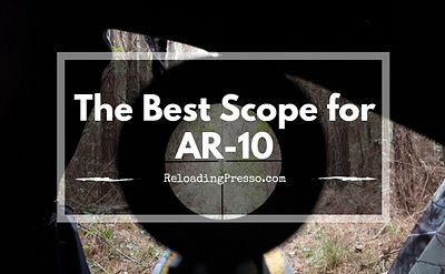 Busted? Best Scope For AR-10 [3 Scopes That Get It Done]