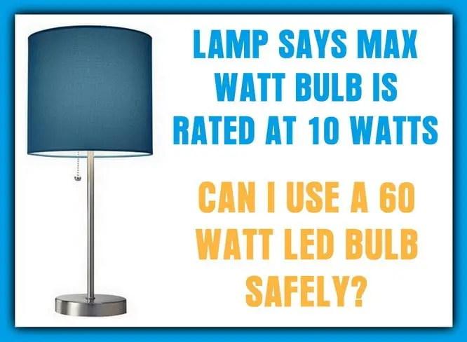 Lamp Says Max 10W Bulb - Can I Use a 60W LED Bulb?
