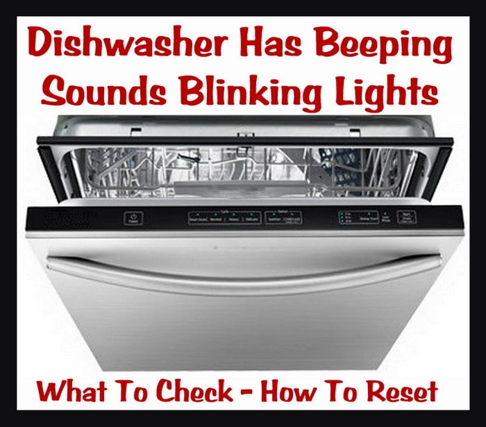 Dishwasher Has Beeping Sounds Blinking Lights - How To Reset
