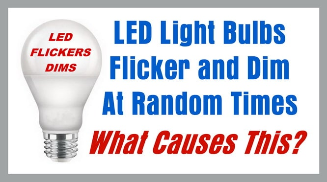 What Causes LED Light Bulbs To Flicker  Dim At Random Times?