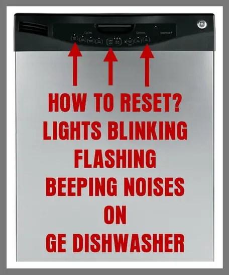 GE Dishwasher Flashing Lights And Beeping - How To Reset GE Dishwasher?