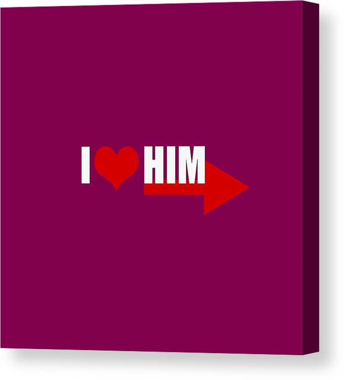 I Love Him Canvas Print / Canvas Art by Moo Yourself