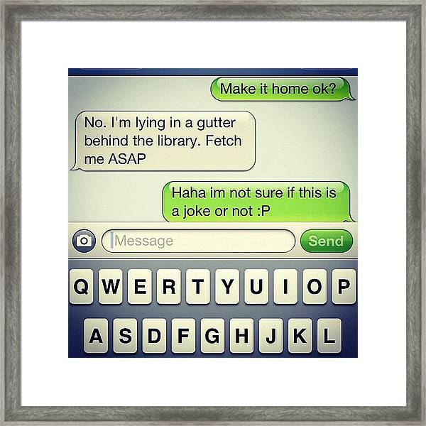 Got To Love Morning Text Convos!!! Framed Print by Rory Mantel