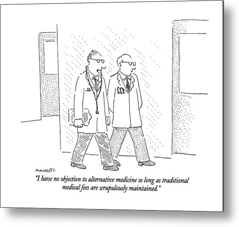 I Have No Objection To Alternative Medicine Metal Print by Robert - i have no objection
