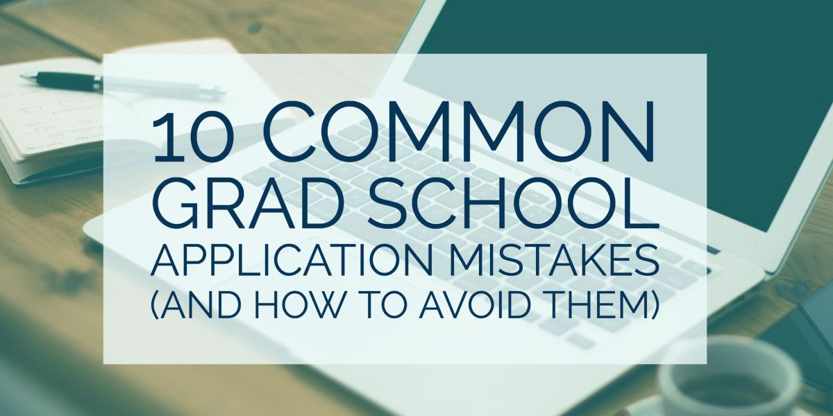 10 Common Grad School Application Mistakes (and How to Avoid Them) - avoiding first resume mistakes