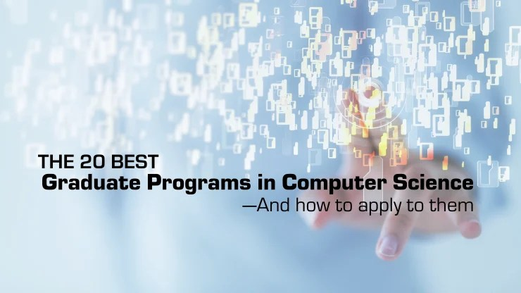 The 20 Best Graduate Programs in Computer Science---And How to Apply