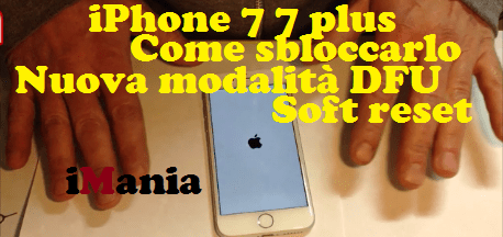 Come_sbloccare_iPhone_7_7_plus_modalit%C3%A0_DFU_o_soft_rest_iMania_varese_mk3h81