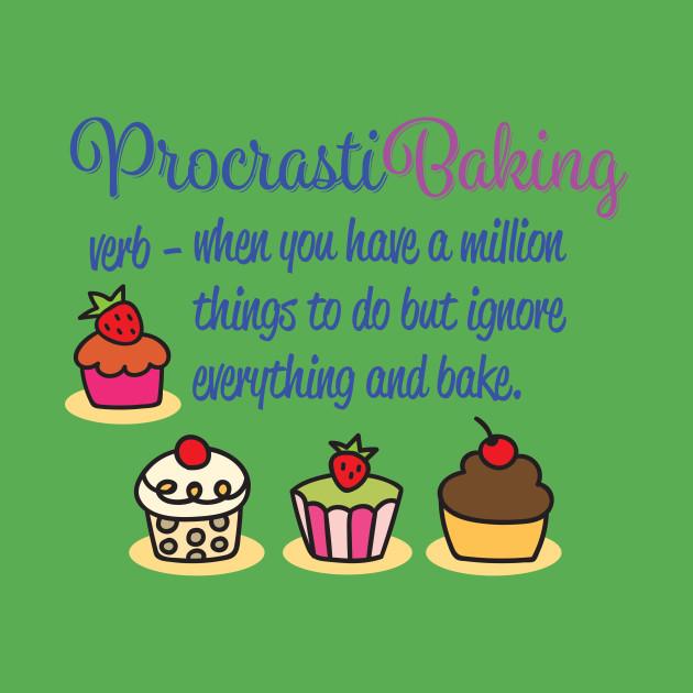 Procrastibaking - Baking - Procrastibaking Baking - T-Shirt TeePublic