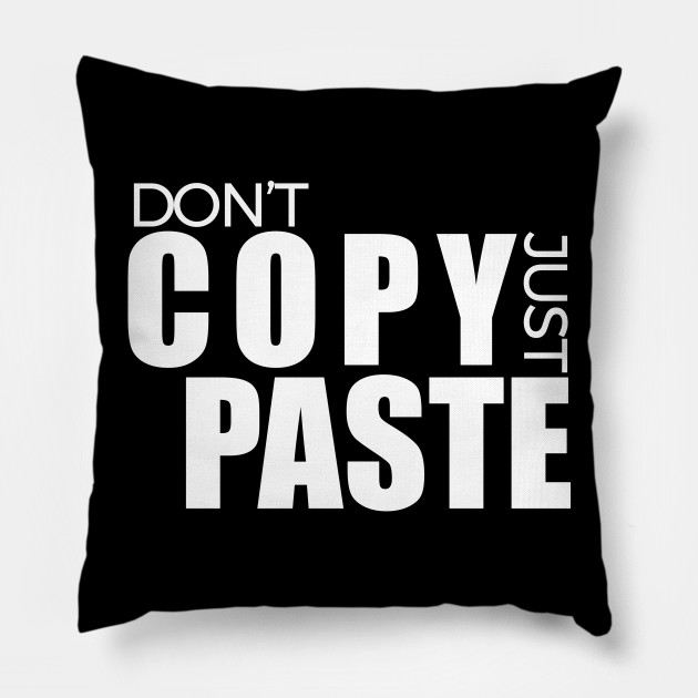 Don\u0027t Copy Just Paste, Nice Creative Art Design - Motivational Quote - cool copy and paste art
