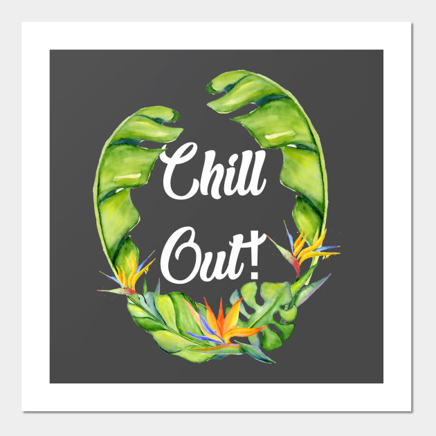 Cool chill out design - Chill Out - Posters and Art Prints TeePublic