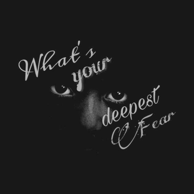 What is your deepest fear - Darkness - T-Shirt TeePublic