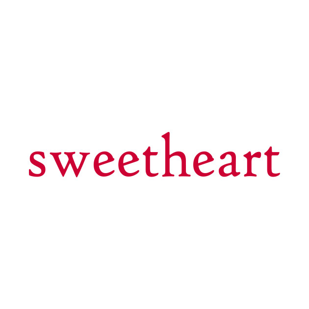 Sweetheart simple word - Sweetheart - T-Shirt TeePublic