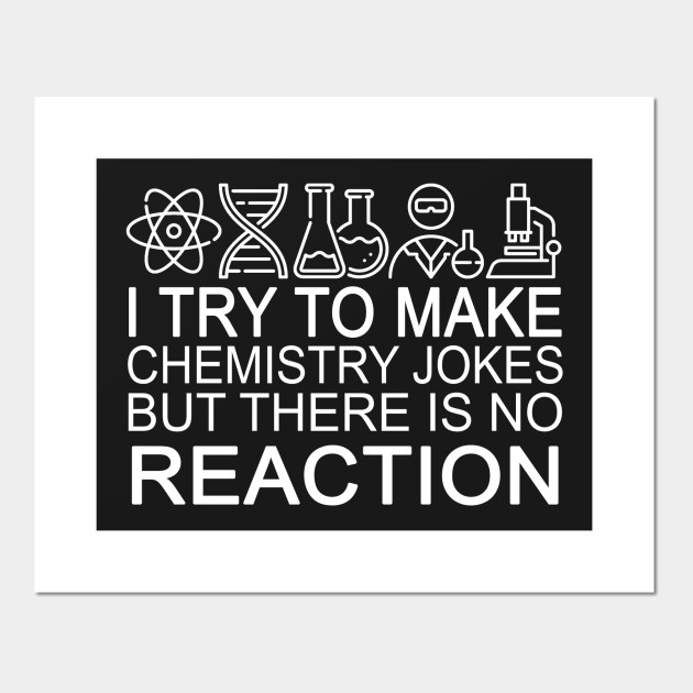 I try to make chemistry jokes - Science - Posters and Art Prints