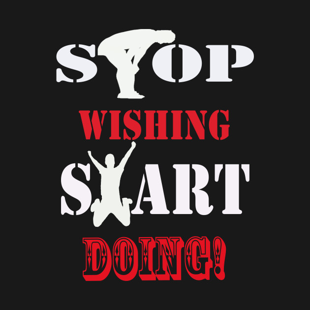 Stop Wishing Start Doing Awesome Bold Design! - Motivation